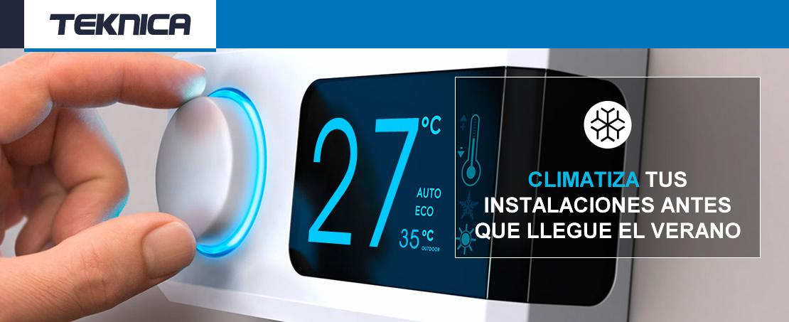 Climatiza tus instalaciones antes que llegue el verano